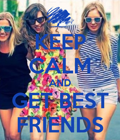 Poster: KEEP CALM AND GET BEST FRIENDS
