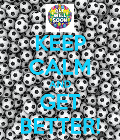 Poster: KEEP CALM AND GET BETTER!