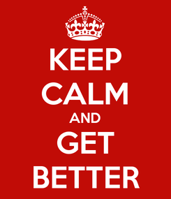 Poster: KEEP CALM AND GET BETTER