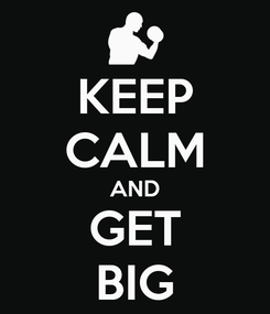 Poster: KEEP CALM AND GET BIG