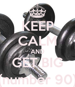 Poster: KEEP CALM AND GET BIG (number 90)
