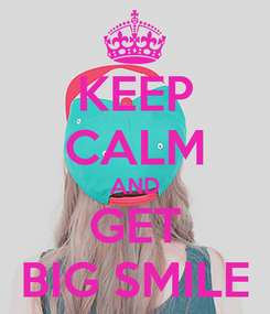 Poster: KEEP CALM AND GET BIG SMILE