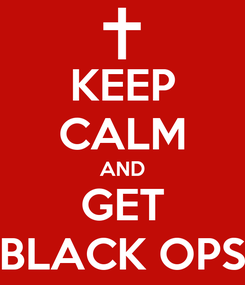Poster: KEEP CALM AND GET BLACK OPS