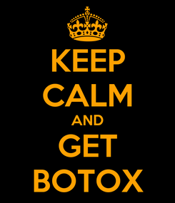 Poster: KEEP CALM AND GET BOTOX