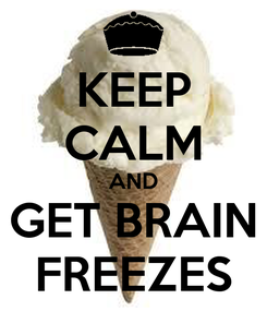 Poster: KEEP CALM AND GET BRAIN FREEZES