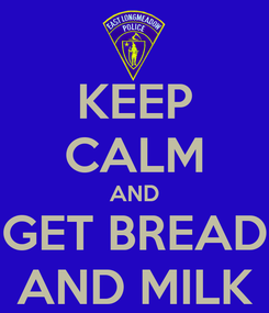 Poster: KEEP CALM AND GET BREAD AND MILK