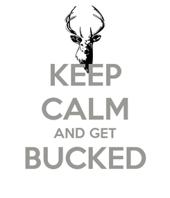 Poster: KEEP CALM AND GET BUCKED