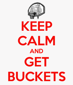 Poster: KEEP CALM AND GET BUCKETS