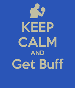 Poster: KEEP CALM AND Get Buff