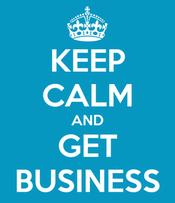 Poster: KEEP CALM AND GET BUSINESS