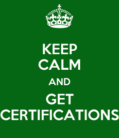 Poster: KEEP CALM AND GET CERTIFICATIONS