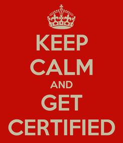 Poster: KEEP CALM AND GET CERTIFIED