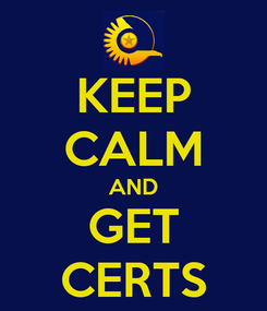 Poster: KEEP CALM AND GET CERTS