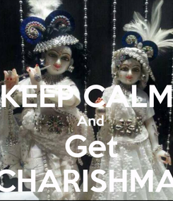 Poster:  KEEP CALM   And  Get CHARISHMA