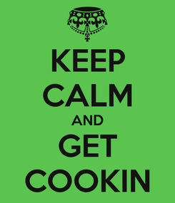 Poster: KEEP CALM AND GET COOKIN