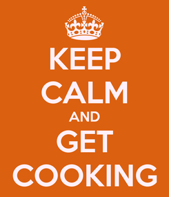 Poster: KEEP CALM AND GET COOKING
