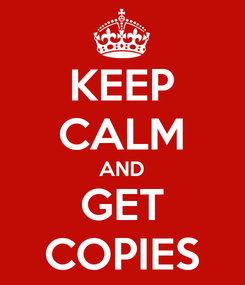 Poster: KEEP CALM AND GET COPIES