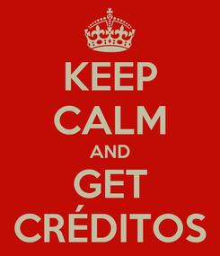 Poster: KEEP CALM AND GET CRÉDITOS