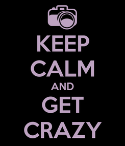 Poster: KEEP CALM AND GET CRAZY