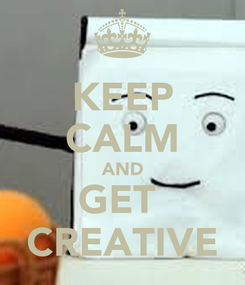 Poster: KEEP CALM AND GET  CREATIVE