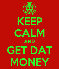 Poster: KEEP CALM AND GET DAT MONEY