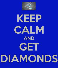 Poster: KEEP CALM AND GET DIAMONDS