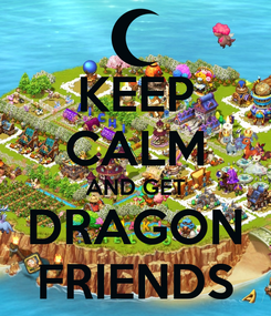 Poster: KEEP CALM AND GET DRAGON FRIENDS