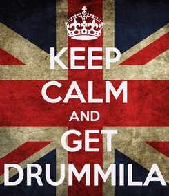 Poster: KEEP CALM AND  GET DRUMMILA