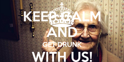 Poster: KEEP CALM AND GET DRUNK WITH US!