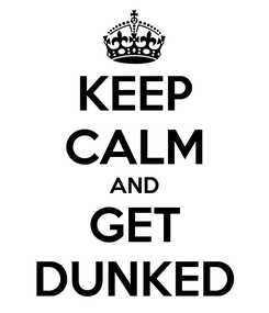 Poster: KEEP CALM AND GET DUNKED