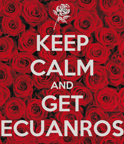 Poster: KEEP CALM AND GET ECUANROS