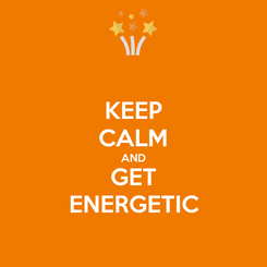 Poster: KEEP CALM AND GET ENERGETIC