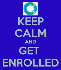 Poster: KEEP CALM AND GET  ENROLLED