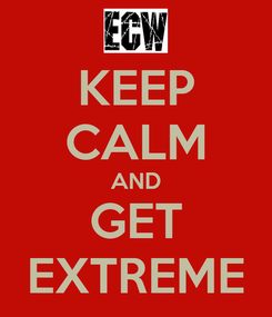 Poster: KEEP CALM AND GET EXTREME