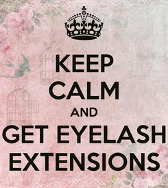 Poster: KEEP CALM AND GET EYELASH EXTENSIONS