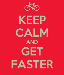 Poster: KEEP CALM AND GET FASTER