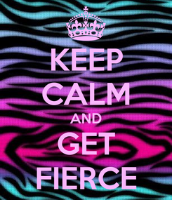 Poster: KEEP CALM AND GET FIERCE