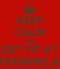 Poster: KEEP CALM AND GET FIT AT XTREME TRAINING & FITNESS