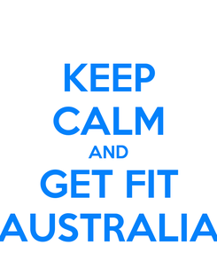Poster: KEEP CALM AND GET FIT AUSTRALIA