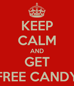 Poster: KEEP CALM AND GET FREE CANDY