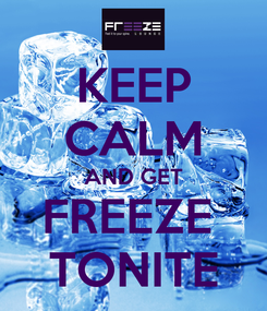 Poster: KEEP CALM AND GET FREEZE  TONITE