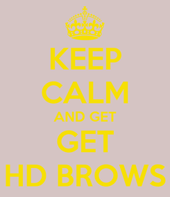 Poster: KEEP CALM AND GET GET HD BROWS