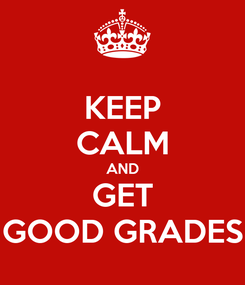 Poster: KEEP CALM AND GET GOOD GRADES