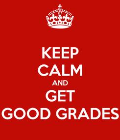 Poster: KEEP CALM AND GET GOOD GRADES