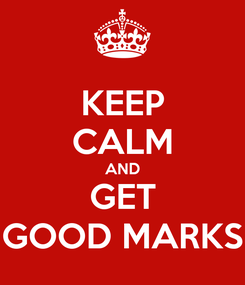 Poster: KEEP CALM AND GET GOOD MARKS