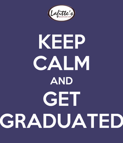 Poster: KEEP CALM AND GET GRADUATED