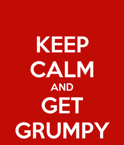 Poster: KEEP CALM AND GET GRUMPY