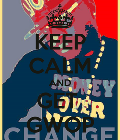 Poster: KEEP CALM AND GET  GWOP