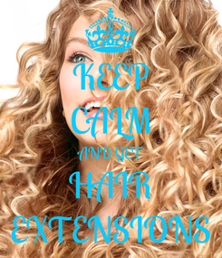 Poster: KEEP CALM AND GET HAIR EXTENSIONS
