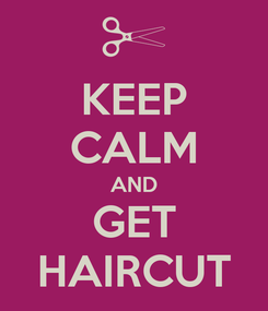 Poster: KEEP CALM AND GET HAIRCUT